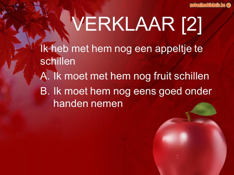 VERKLAAR [2] Ik heb met hem nog een appeltje te schillen